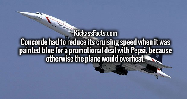Concorde had to reduce its cruising speed when it was painted blue for a promotional deal with Pepsi, because otherwise the plane would overheat.