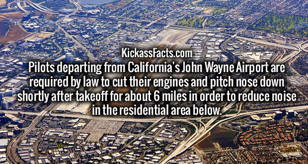 Pilots departing from California's John Wayne Airport are required by law to cut their engines and pitch nose down shortly after takeoff for about 6 miles in order to reduce noise in the residential area below.