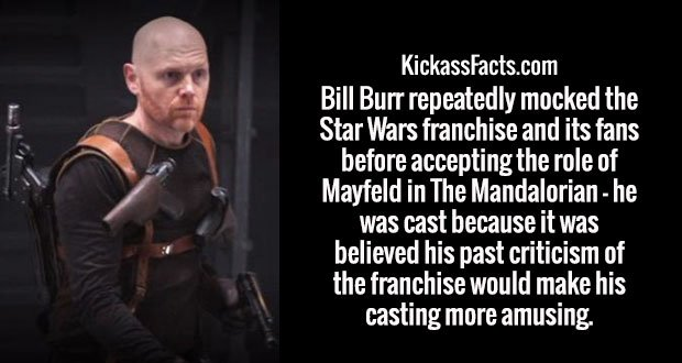 Bill Burr repeatedly mocked the Star Wars franchise and its fans before accepting the role of Mayfeld in The Mandalorian - he was cast because it was believed his past criticism of the franchise would make his casting more amusing.