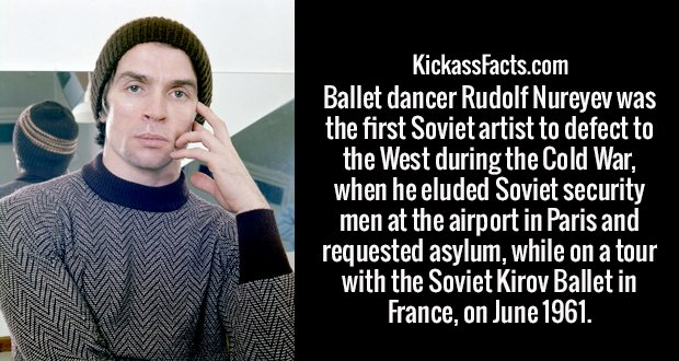 Ballet dancer Rudolf Nureyev was the first Soviet artist to defect to the West during the Cold War, when he eluded Soviet security men at the airport in Paris and requested asylum, while on a tour with the Soviet Kirov Ballet in France, on June 1961.
