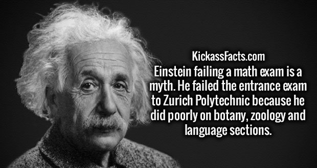 Einstein failing a math exam is a myth. He failed the entrance exam to Zurich Polytechnic because he did poorly on botany, zoology and language sections.