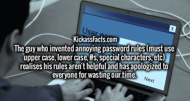 The guy who invented annoying password rules (must use upper case, lower case, #s, special characters, etc) realises his rules aren't helpful and has apologized to everyone for wasting our time.