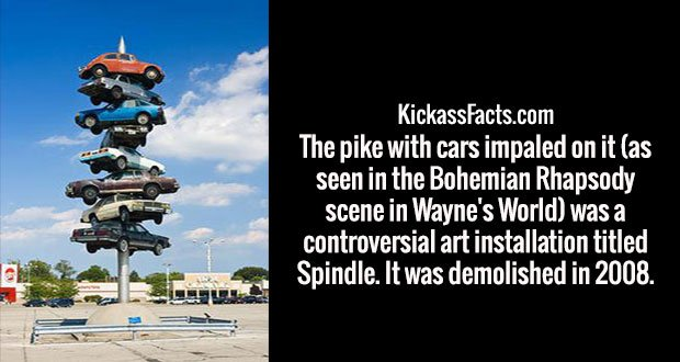 The pike with cars impaled on it (as seen in the Bohemian Rhapsody scene in Wayne's World) was a controversial art installation titled Spindle. It was demolished in 2008.