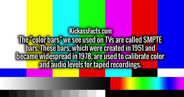 "The ""color bars"" we see used on TVs are called SMPTE bars. These bars, which were created in 1951 and became widespread in 1978, are used to calibrate color and audio levels for taped recordings."