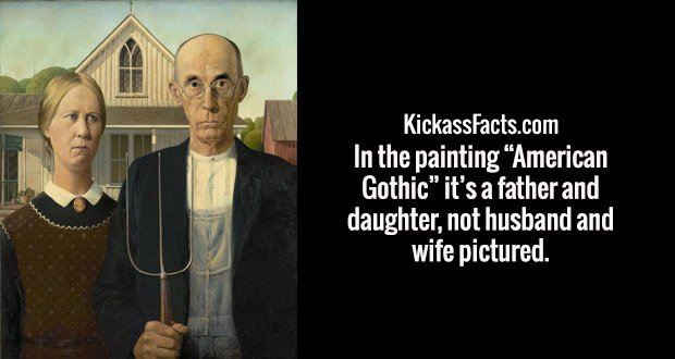 "In the painting ""American Gothic"" it's a father and daughter, not husband and wife pictured."