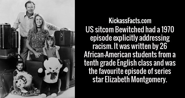 US sitcom Bewitched had a 1970 episode explicitly addressing racism. It was written by 26 African-American students from a tenth grade English class and was the favourite episode of series star Elizabeth Montgomery.
