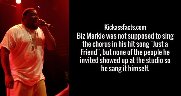 "Biz Markie was not supposed to sing the chorus in his hit song ""Just a Friend"", but none of the people he invited showed up at the studio so he sang it himself."