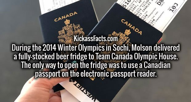 During the 2014 Winter Olympics in Sochi, Molson delivered a fully-stocked beer fridge to Team Canada Olympic House. The only way to open the fridge was to use a Canadian passport on the electronic passport reader.