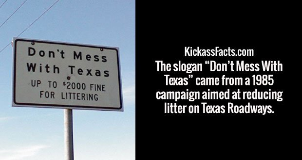 """The slogan """"Don't Mess With Texas"""" came from a 1985 campaign aimed at reducing litter on Texas Roadways."""