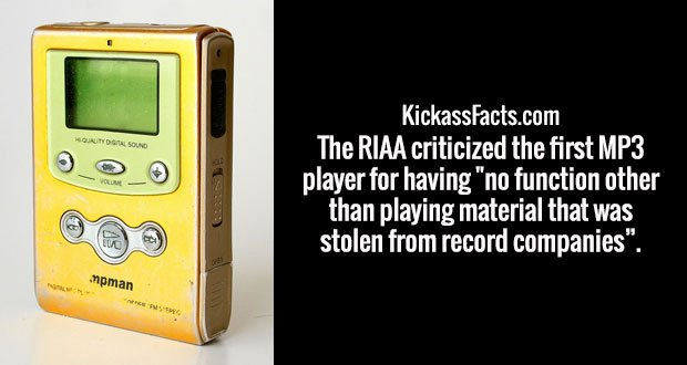 "The RIAA criticized the first MP3 player for having ""no function other than playing material that was stolen from record companies""."