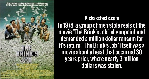 """In 1978, a group of men stole reels of the movie """"The Brink's Job"""" at gunpoint and demanded a million dollar ransom for it's return. """"The Brink's Job"""" itself was a movie about a heist that occurred 30 years prior, where nearly 3 million dollars was stolen."""