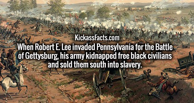 When Robert E. Lee invaded Pennsylvania for the Battle of Gettysburg, his army kidnapped free black civilians and sold them south into slavery.