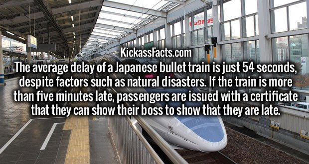 The average delay of a Japanese bullet train is just 54 seconds, despite factors such as natural disasters. If the train is more than five minutes late, passengers are issued with a certificate that they can show their boss to show that they are late.