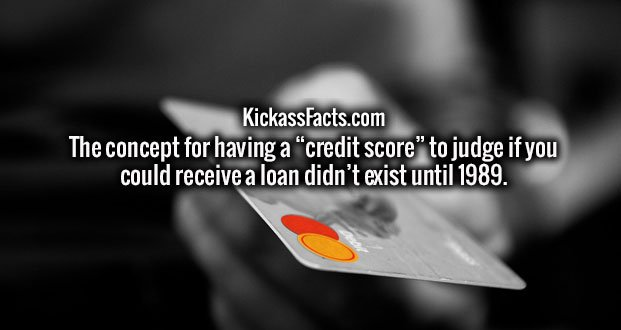 """The concept for having a """"credit score"""" to judge if you could receive a loan didn't exist until 1989."""