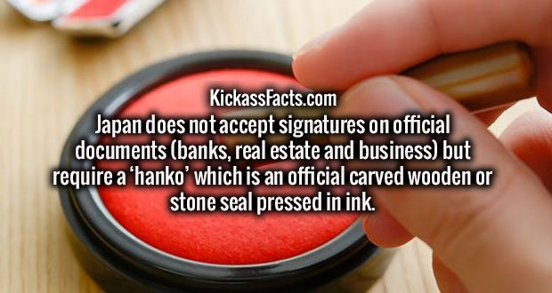 Japan does not accept signatures on official documents (banks, real estate and business) but require a 'hanko' which is an official carved wooden or stone seal pressed in ink.