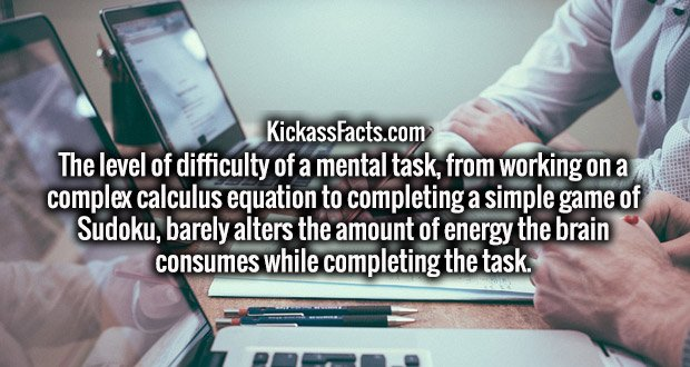 The level of difficulty of a mental task, from working on a complex calculus equation to completing a simple game of Sudoku, barely alters the amount of energy the brain consumes while completing the task.