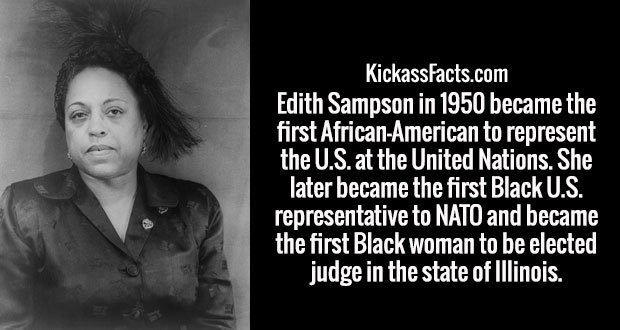 Edith Sampson in 1950 became the first African-American to represent the U.S. at the United Nations. She later became the first Black U.S. representative to NATO and became the first Black woman to be elected judge in the state of Illinois.