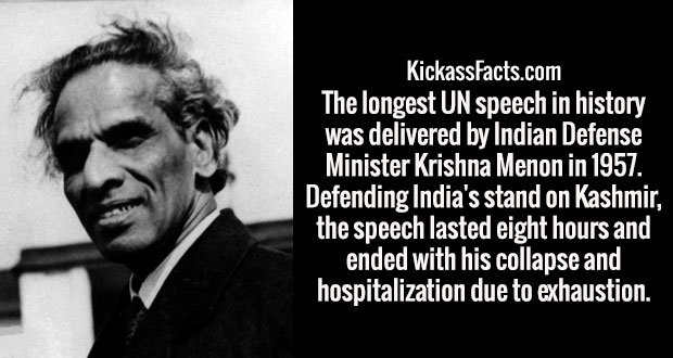 The longest UN speech in history was delivered by Indian Defense Minister Krishna Menon in 1957. Defending India's stand on Kashmir, the speech lasted eight hours and ended with his collapse and hospitalization due to exhaustion.