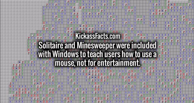 Solitaire and Minesweeper were included with Windows to teach users how to use a mouse, not for entertainment.