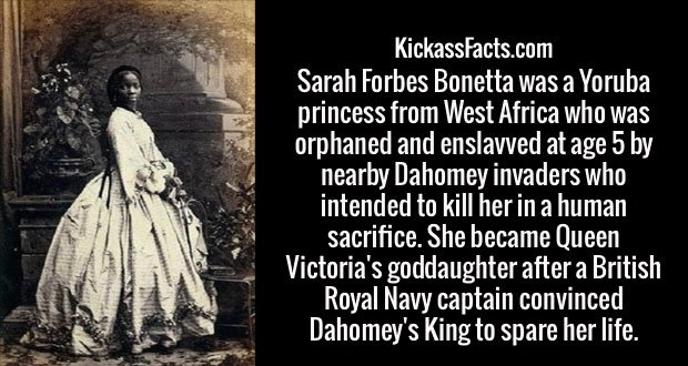 Sarah Forbes Bonetta was a Yoruba princess from West Africa who was orphaned and enslavved at age 5 by nearby Dahomey invaders who intended to kill her in a human sacrifice. She became Queen Victoria's goddaughter after a British Royal Navy captain convinced Dahomey's King to spare her life.