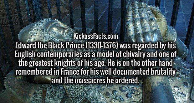 Edward the Black Prince (1330-1376) was regarded by his English contemporaries as a model of chivalry and one of the greatest knights of his age. He is on the other hand remembered in France for his well documented brutality and the massacres he ordered.