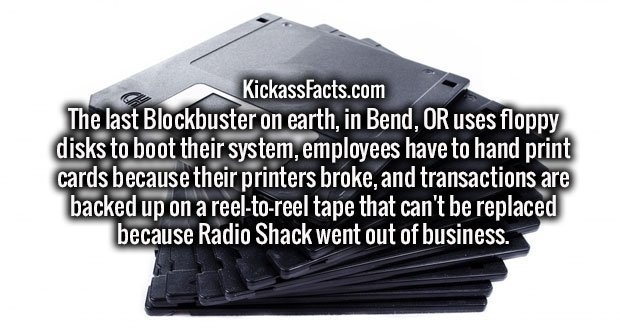 The last Blockbuster on earth, in Bend, OR uses floppy disks to boot their system, employees have to hand print cards because their printers broke, and transactions are backed up on a reel-to-reel tape that can't be replaced because Radio Shack went out of business.