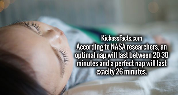 According to NASA researchers, an optimal nap will last between 20-30 minutes and a perfect nap will last exaclty 26 minutes.