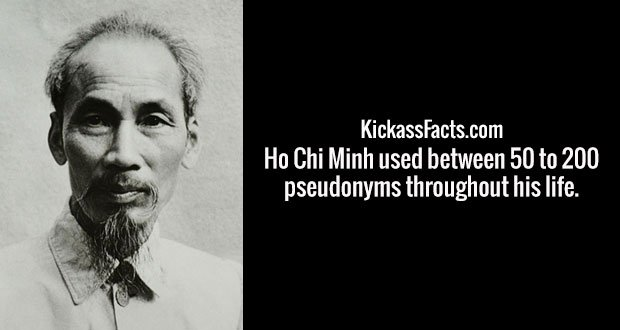 Ho Chi Minh used between 50 to 200 pseudonyms throughout his life.