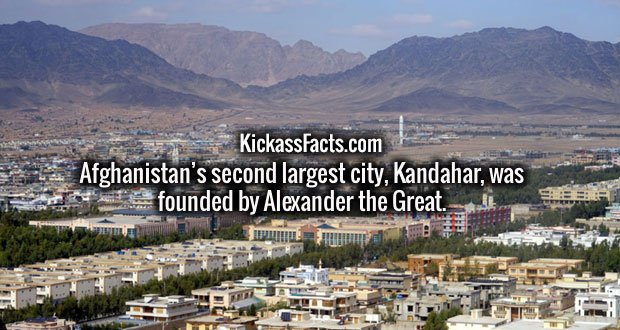 Afghanistan's second largest city, Kandahar, was founded by Alexander the Great.
