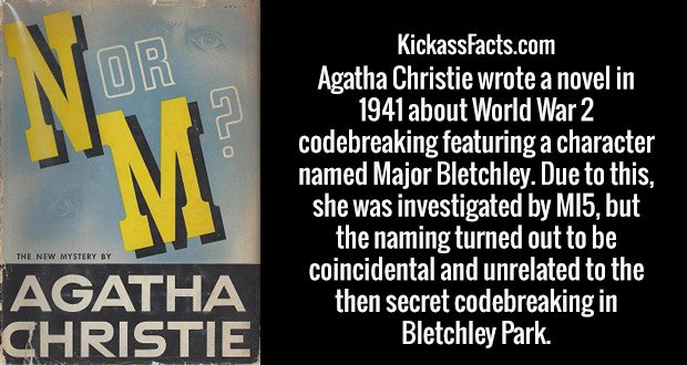 Agatha Christie wrote a novel in 1941 about World War 2 codebreaking featuring a character named Major Bletchley. Due to this, she was investigated by MI5, but the naming turned out to be coincidental and unrelated to the then secret codebreaking in Bletchley Park.