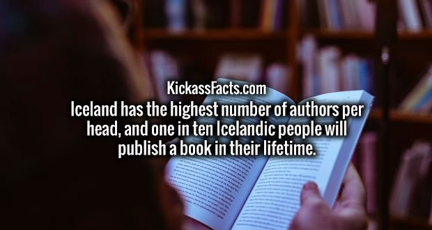 Iceland has the highest number of authors per head, and one in ten Icelandic people will publish a book in their lifetime.
