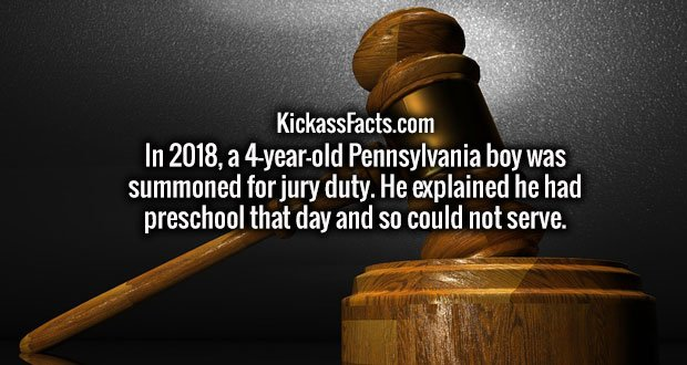 In 2018, a 4-year-old Pennsylvania boy was summoned for jury duty. He explained he had preschool that day and so could not serve.
