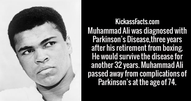 Muhammad Ali was diagnosed with Parkinson's Disease,three years after his retirement from boxing. He would survive the disease for another 32 years. Muhammad Ali passed away from complications of Parkinson's at the age of 74.