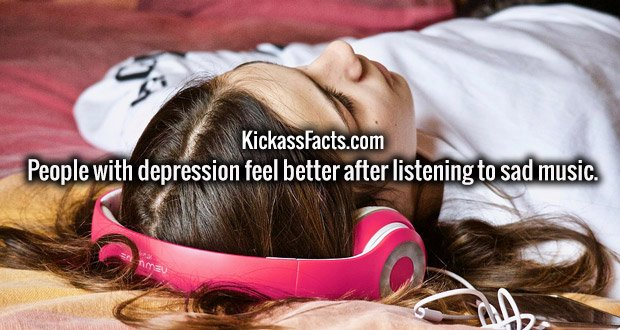 People with depression feel better after listening to sad music.