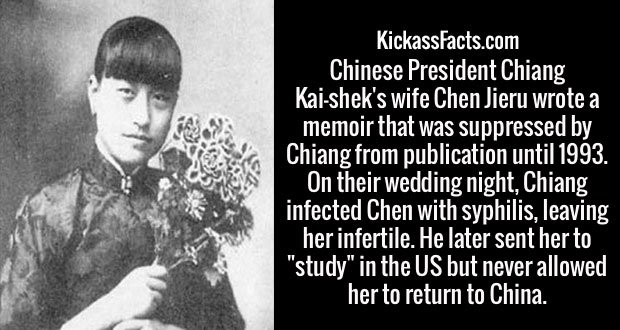 """Chinese President Chiang Kai-shek's wife Chen Jieru wrote a memoir that was suppressed by Chiang from publication until 1993. On their wedding night, Chiang infected Chen with syphilis, leaving her infertile. He later sent her to """"study"""" in the US but never allowed her to return to China."""