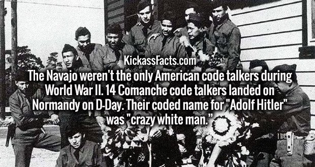 """The Navajo weren't the only American code talkers during World War II. 14 Comanche code talkers landed on Normandy on D-Day. Their coded name for """"Adolf Hitler"""" was """"crazy white man."""""""