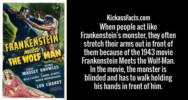 When people act like Frankenstein's monster, they often stretch their arms out in front of them because of the 1943 movie Frankenstein Meets the Wolf-Man. In the movie, the monster is blinded and has to walk holding his hands in front of him.