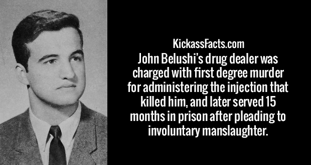 John Belushi's drug dealer was charged with first degree murder for administering the injection that killed him, and later served 15 months in prison after pleading to involuntary manslaughter.