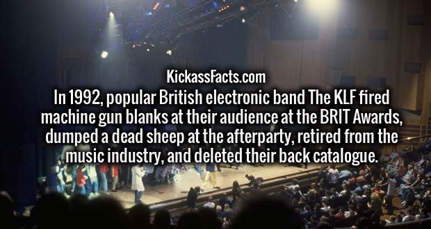 In 1992, popular British electronic band The KLF fired machine gun blanks at their audience at the BRIT Awards, dumped a dead sheep at the afterparty, retired from the music industry, and deleted their back catalogue.