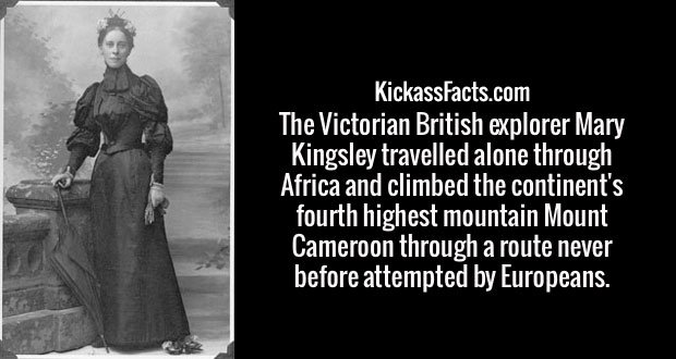 The Victorian British explorer Mary Kingsley travelled alone through Africa and climbed the continent's fourth highest mountain Mount Cameroon through a route never before attempted by Europeans.
