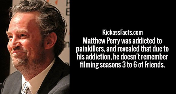Matthew Perry was addicted to painkillers, and revealed that due to his addiction, he doesn't remember filming seasons 3 to 6 of Friends.