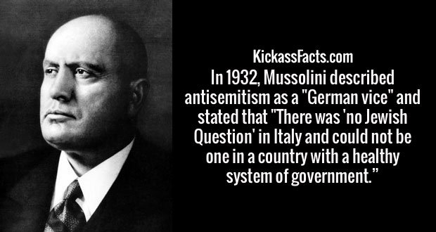 """In 1932, Mussolini described antisemitism as a """"German vice"""" and stated that """"There was 'no Jewish Question' in Italy and could not be one in a country with a healthy system of government."""""""