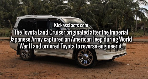 The Toyota Land Cruiser originated after the Imperial Japanese Army captured an American Jeep during World War II and ordered Toyota to reverse-engineer it.