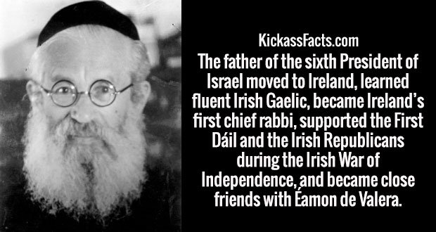 The father of the sixth President of Israel moved to Ireland, learned fluent Irish Gaelic, became Ireland's first chief rabbi, supported the First Dáil and the Irish Republicans during the Irish War of Independence, and became close friends with Éamon de Valera.