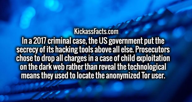 In a 2017 criminal case, the US government put the secrecy of its hacking tools above all else. Prosecutors chose to drop all charges in a case of child exploitation on the dark web rather than reveal the technological means they used to locate the anonymized Tor user.
