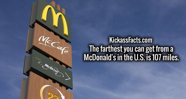 The farthest you can get from a McDonald's in the U.S. is 107 miles.