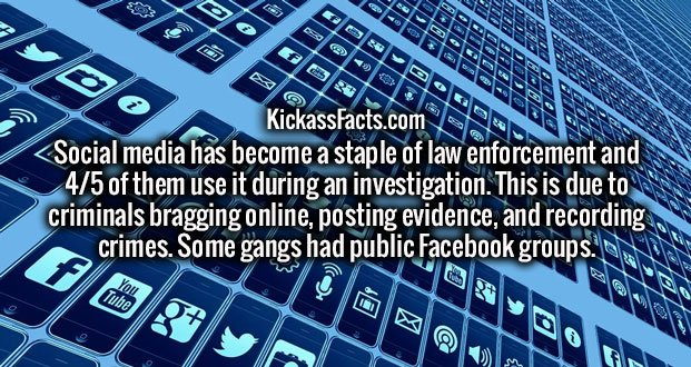 Social media has become a staple of law enforcement and 4/5 of them use it during an investigation. This is due to criminals bragging online, posting evidence, and recording crimes. Some gangs had public Facebook groups.