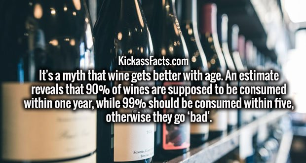 It's a myth that wine gets better with age. An estimate reveals that 90% of wines are supposed to be consumed within one year, while 99% should be consumed within five, otherwise they go 'bad'.