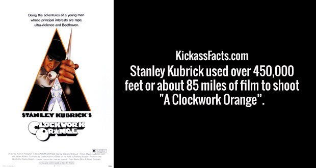 """Stanley Kubrick used over 450,000 feet or about 85 miles of film to shoot """"A Clockwork Orange""""."""