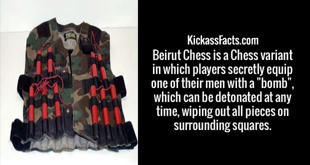"Beirut Chess is a Chess variant in which players secretly equip one of their men with a ""bomb"", which can be detonated at any time, wiping out all pieces on surrounding squares."
